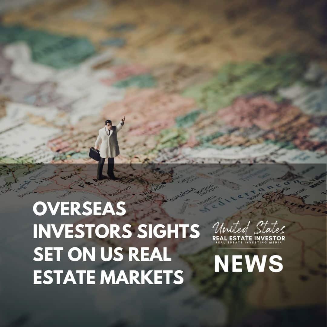United States Real Estate Investor - Real estate investing media - Overseas Investors Sights Set On US Real Estate Markets