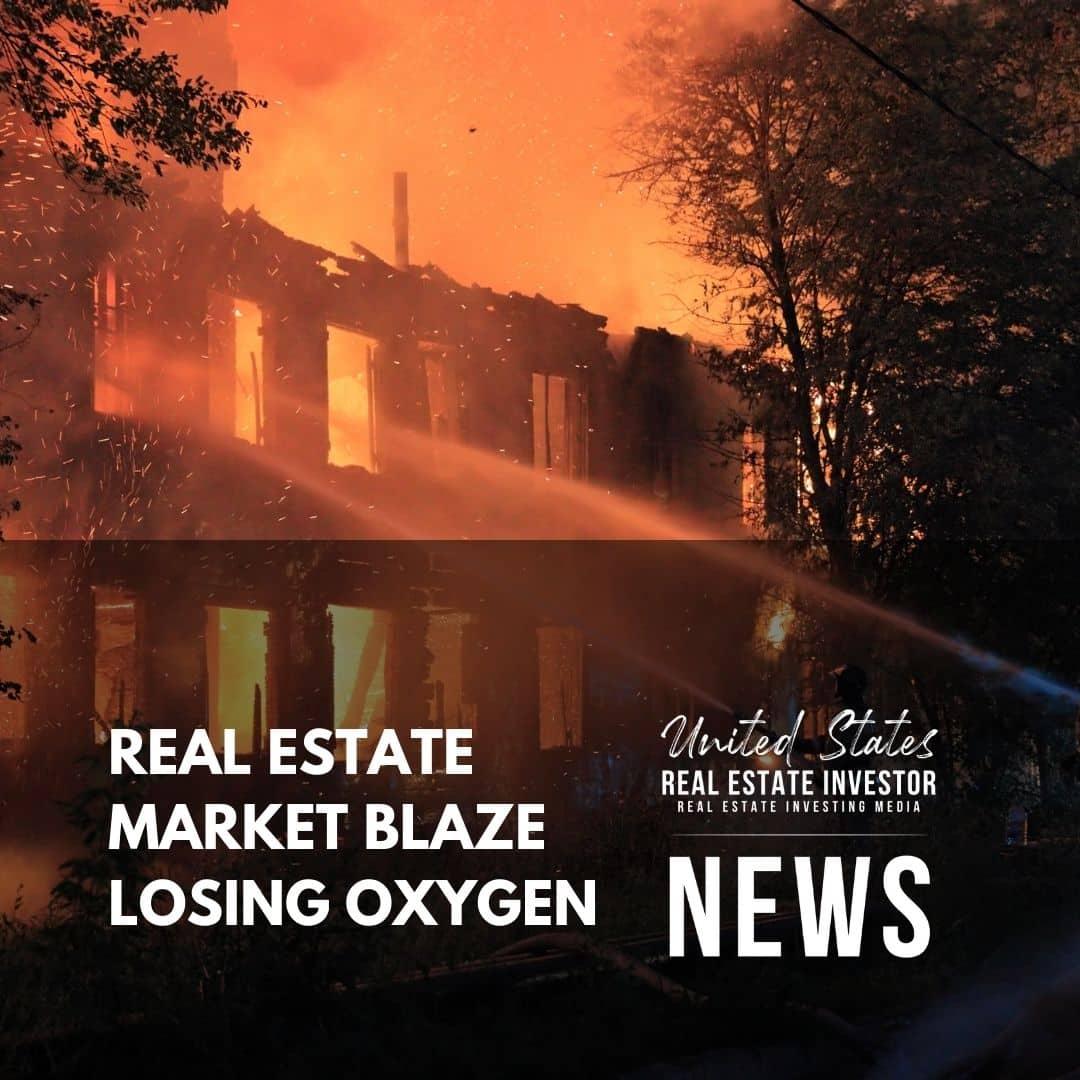 United States Real Estate Investor News - Real Estate Market Blaze Losing Oxygen